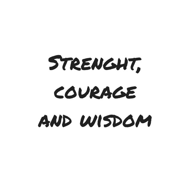 Strenght, courage and wisdom