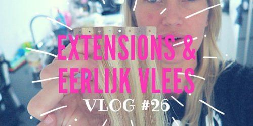 VLOG #26 – HAIREXTENSIONS, EERLIJK VLEES & ETEN OP MIJN WERK IN DE LUCHT.