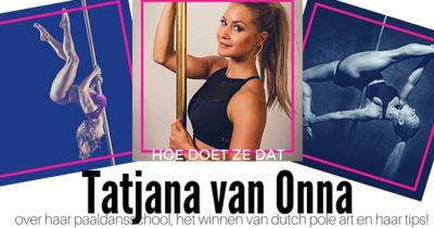TATJANA VAN ONNA, EIGENARESSE PAALDANSSCHOOL & WINNARES DUTCH POLE ART